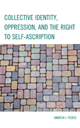 Collective Identity, Oppression, and the Right to Self-Ascription