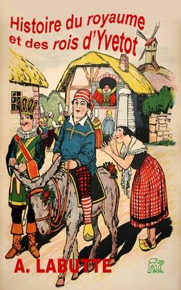 Histoire du royaume et des rois d'Yvetot