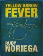 Yellow Arrow Fever: The Grumpy Pilgrim's Guide to Santiago