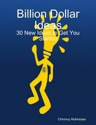 Billion Dollar Ideas: 30 New Ideas to Get You Started