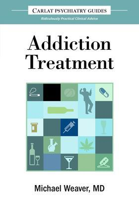 The Carlat Guide to Addiction Treatment: Ridiculously Practical Clinical Advice