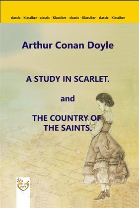 A Study in Scarlet. and The Country of the Saints