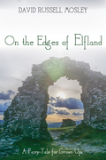 On the Edges of Elfland: A Fairy-Tale for Grown Ups