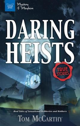 Daring Heists: Real Tales of Sensational Robberies and Robbers