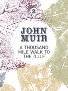 A Thousand-Mile Walk to the Gulf: A radical nature-travelogue from the founder of national parks