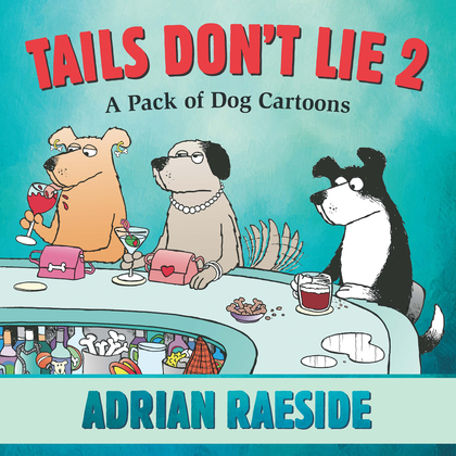 Tails Don't Lie 2: A Pack of Dog Cartoons