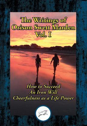 The Writings of Orison Swett Marden, Vol. I