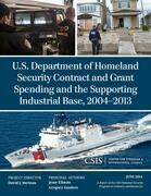 U.S. Department of Homeland Security Contract and Grant Spending and the Supporting Industrial Base, 2004-2013
