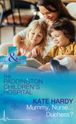 Mummy, Nurse...Duchess? (Mills & Boon Medical) (Paddington Children's Hospital, Book 3)