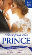 Wedding Party Collection: Marrying The Prince: The Prince She Never Knew / His Bride for the Taking / A Queen for the Taking? (Mills & Boon M&B)