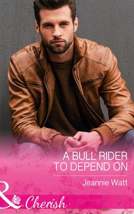 A Bull Rider To Depend On (Mills & Boon Cherish) (Montana Bull Riders, Book 3)