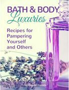 Bath and Body Luxuries : Recipes for Pampering Yourself and Others