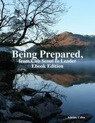 Being Prepared, from Cub Scout to Leader Ebook Edition