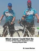 What Cancer Could Not Do: A Story of Two Cancer Survivors' Cross Country Bicycle Ride