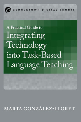 A Practical Guide to Integrating Technology into Task-Based Language Teaching