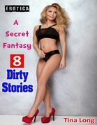 Erotica: A Secret Fantasy- 8 Dirty Stories