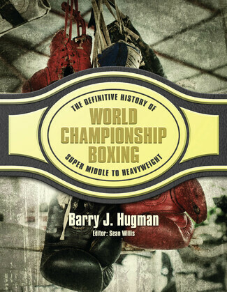 The Definitive History of World Championship Boxing: Volume 4: Super Middle to Heavyweight