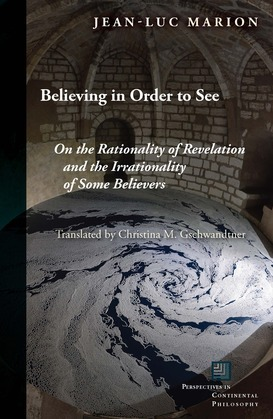 Believing in Order to See: On the Rationality of Revelation and the Irrationality of Some Believers