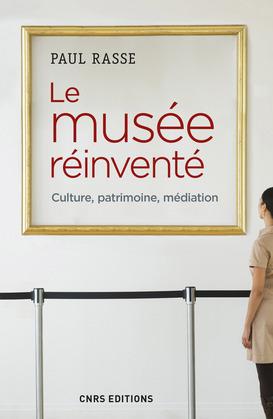 Le musée réinventé - Culture, patrimoine, médiation