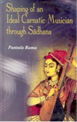 Shaping of an Ideal Carnatic Musician through Sadhana