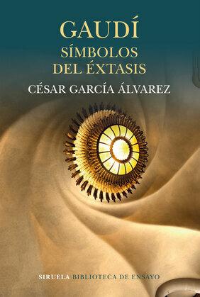 Gaudí. Símbolos del éxtasis