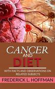 Cancer and Diet - With facts and observations on related subjects