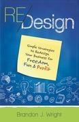 ReDesign: Simple Strategies to ReDesign Your Business for Freedom, Fun & Profit