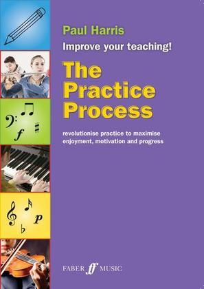 The Practice Process: revolutionise practice to maximise enjoyment, motivation and progress