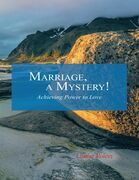Marriage, a Mystery!: Achieving Power to Love