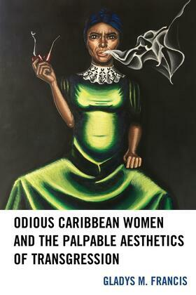 Odious Caribbean Women and the Palpable Aesthetics of Transgression