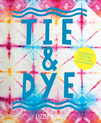 Tie & Dye: Colourful clothing, gifts and decorations