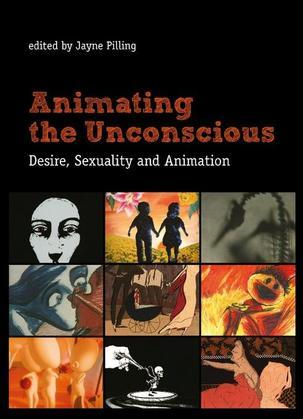 Animating the Unconscious: Desire, Sexuality, and Animation