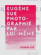 Eugène Sue photographié par lui-même