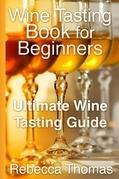 Wine Tasting Book for Beginners: Ultimate Wine Tasting Guide