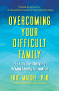Overcoming Your Difficult Family: 8 Skills for Thriving in Any Family Situation