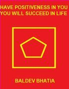Have Positiveness In You -You  Will Succeed In Life