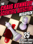 The Craig Kennedy Scientific Detective MEGAPACK ®: 25 Classic Tales of Detection