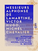 Messieurs Alphonse de Lamartine, Victor Hugo, Michel Chevalier