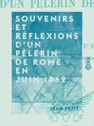 Souvenirs et réflexions d'un pèlerin de Rome en juin 1862