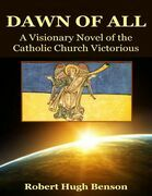 The Dawn of All: A Visionary Novel of the Catholic Church Victorious