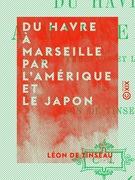 Du Havre à Marseille par l'Amérique et le Japon
