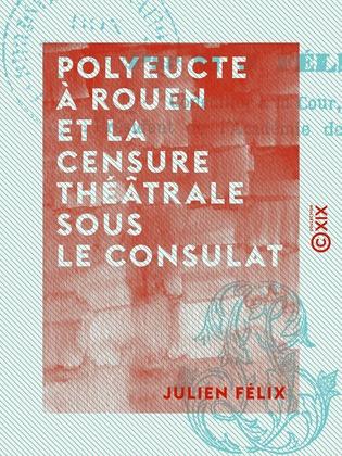 Polyeucte à Rouen et la censure théâtrale sous le Consulat