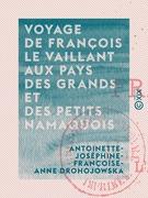 Voyage de François Le Vaillant aux pays des grands et des petits namaquois