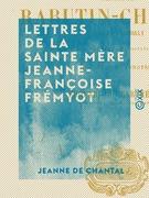 Lettres de la sainte mère Jeanne-Françoise Frémyot