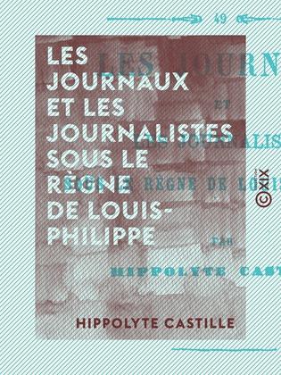 Les Journaux et les Journalistes sous le règne de Louis-Philippe