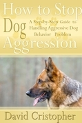 How to Stop Dog Aggression: A Step-By-Step Guide to Handling Aggressive Dog Behavior Problem