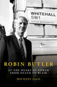 Robin Butler: At the Heart of Power from Heath to Blair