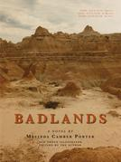Badlands, a Novel, New Photo Edition with Video Clips Embedded: Vol. 2, No. 7, Melinda Camber Porter Archive of Creative Works