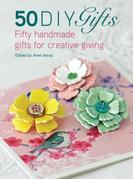 50 DIY Gifts: Fifty handmade gifts for creative giving
