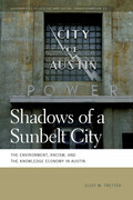 Shadows of a Sunbelt City: The Environment, Racism, and the Knowledge Economy in Austin